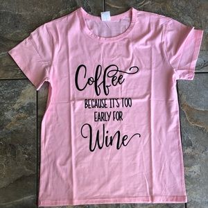 """""""coffee because it's too early for wine"""" tee"""